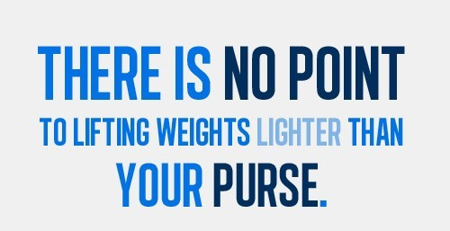 There is no point to lifting weights lighter than your purse